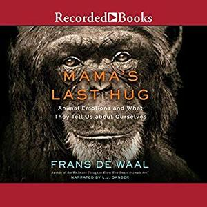 Mama's Last Hug: Animal Emotions and What They Tell Us About Ourselves [Audiobook]