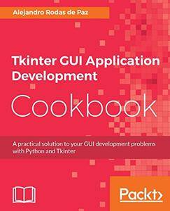 Tkinter GUI Application Development Cookbook: A practical solution to your GUI development problems with Python and Tkinter
