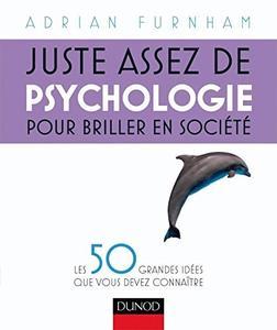 """Adrian Furnham, """"Juste assez de psychologie pour briller en société: Les 50 grandes idées que vous d..."""