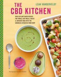 The CBD Kitchen: Over 50 plant-based recipes for tonics, easy meals, treats & skincare made with the goodness...