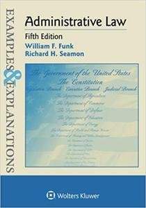 Examples & Explanations: Administrative Law, 5 edition