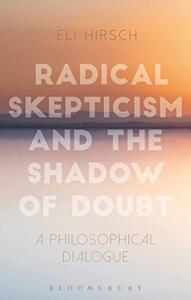 Radical Skepticism and the Shadow of Doubt: A Philosophical Dialogue