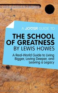 «A Joosr Guide to... The School of Greatness by Lewis Howes» by Joosr