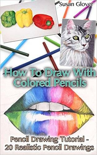 How To Draw With Colored Pencils: Pencil Drawing Tutorial - 20 Realistic Pencil Drawings
