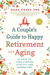 A Couple's Guide to Happy Retirement and Aging: 15 Keys to Long-Lasting Vitality and Connection, 3rd Edition