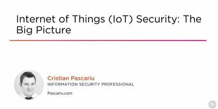 Internet of Things (IoT) Security - The Big Picture