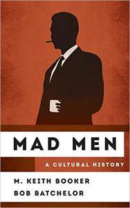 Mad Men: A Cultural History (The Cultural History of Television)