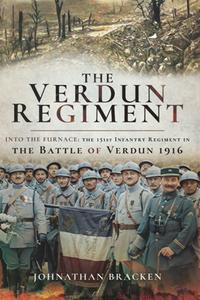 The Verdun Regiment : Into the Furnace: The 151st Infantry Regiment in the Battle of Verdun 1916