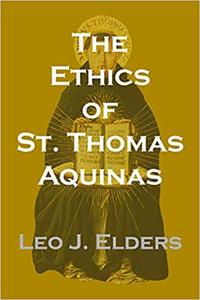 The Ethics of St. Thomas Aquinas: Happiness, Natural Law, and the Virtues