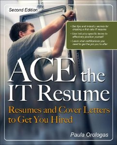 ACE the IT Resume: Resumes and Cover Letters to Get You Hired (repost)