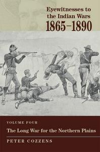 Eyewitnesses to the Indian Wars: 1865-1890: The Long War for the Northern Plains
