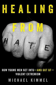 Healing from Hate: How Young Men Get Into―and Out of―Violent Extremism