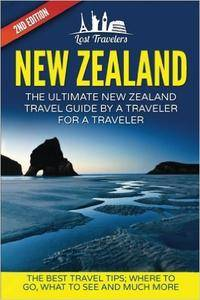 New Zealand: The Ultimate New Zealand Travel Guide By A Traveler For A Traveler: The Best Travel Tips; Where To Go, What To See