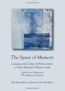 The Space of Memory: Language and Culture of Portocannone, a Small Albanian Village in Italy. Gjaku Jone I Sheprishur