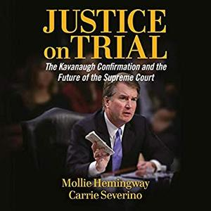 Justice on Trial: The Kavanaugh Confirmation and the Future of the Supreme Court [Audiobook]