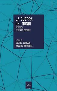 Andrea Lavazza, Massimo Marraffa - La guerra dei mondi. Scienza e senso comune (2016)