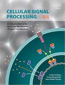 Cellular Signal Processing: An Introduction to the Molecular Mechanisms of Signal Transduction Ed 2