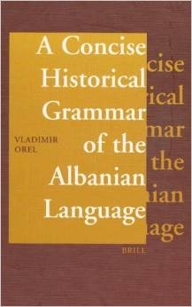 A Concise Historical Grammar of the Albanian Language: Reconstruction of Proto-Albanian (repost)