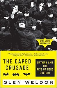 The Caped Crusade: Batman and the Rise of Nerd Culture (Repost)