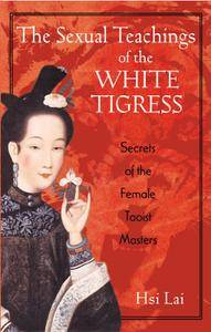 The Sexual Teachings of the White Tigress: Secrets of the Female Taoist Masters (repost)