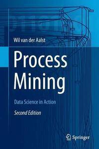 Process Mining: Data Science in Action, Second Edition