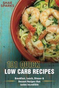 Low Carb: 101 Quick Low Carb Recipes: Breakfast, Lunch, Dinner & Dessert Recipes that tastes incredible
