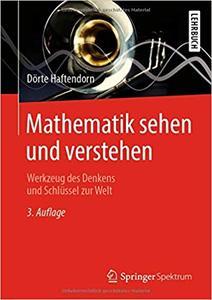 Mathematik sehen und verstehen: Werkzeug des Denkens und Schlüssel zur Welt