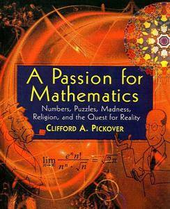 A Passion for Mathematics: Numbers, Puzzles, Madness, Religion, and the Quest for Reality (Repost)