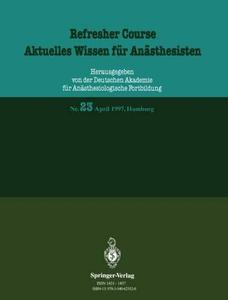 Refresher Course Aktuelles Wissen für Anästhesisten: Nr. 23 April 1997, Hamburg