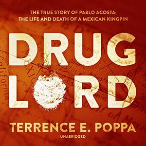Drug Lord: The True Story of Pablo Acosta: The Life and Death of a Mexican Kingpin [Audiobook]