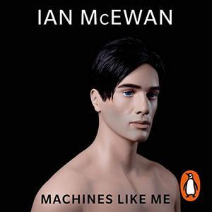 Machines Like Me by Ian McEwan [Audiobook]