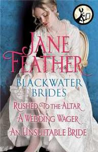 «Blackwater Brides: Rushed to the Altar, A Wedding Wager, An Unsuitable Bride» by Jane Feather