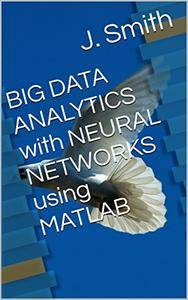 BIG DATA ANALYTICS with NEURAL NETWORKS using MATLAB