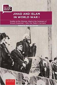"""Jihad and Islam in World War I: Studies on the Ottoman Jihad on the Centenary of Snouck Hurgronje's """"Holy War Made in Germany"""""""