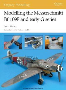 Modelling the Messerschmitt Bf 109F and early G series (Osprey Modelling 36)