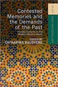 Contested Memories and the Demands of the Past: History Cultures in the Modern Muslim World [Repost]