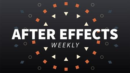 After Effects Weekly [Updated 8/1/2019]