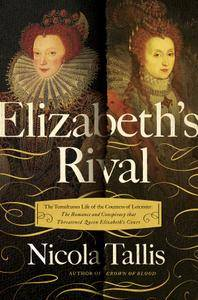 Elizabeth's Rival: The Tumultuous Life of the Countess of Leicester: The Romance and Conspiracy that Threatened Queen Elizabeth