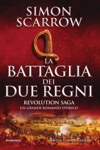 Simon Scarrow - La battaglia dei due regni. Revolution saga