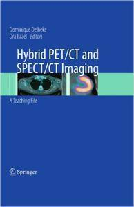 Hybrid PET/CT and SPECT/CT Imaging: A Teaching File