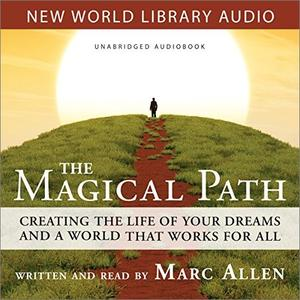 Magical Path: Creating the Life of Your Dreams and a World That Works for All [Audiobook]