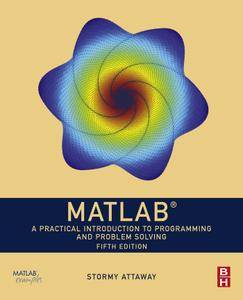 MATLAB: A Practical Introduction to Programming and Problem Solving, 5th Edition