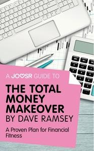 «A Joosr Guide to... The Total Money Makeover by Dave Ramsey» by Joosr