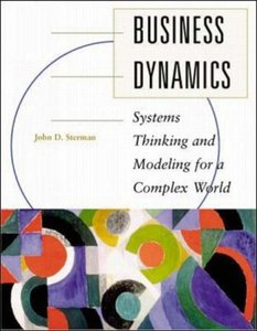 Business Dynamics Systems Thinking and Modeling for a Complex World (repost)