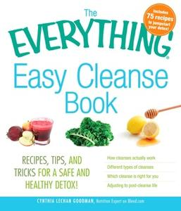 «The Everything Easy Cleanse Book: Recipes, tips, and tricks for a safe and healthy detox!» by Cynthia Lechan Goodman,Cy