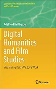 Digital Humanities and Film Studies: Visualising Dziga Vertov`s Work