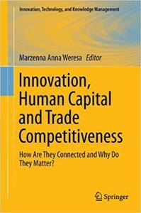 Innovation, Human Capital and Trade Competitiveness: How Are They Connected and Why Do They Matter? (Repost)