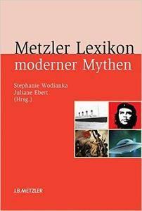 Metzler Lexikon moderner Mythen: Figuren, Konzepte, Ereignisse