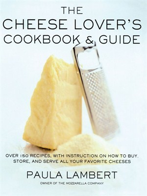 The Cheese Lover's Cookbook and Guide (repost)
