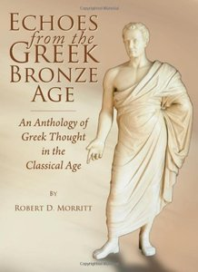 Echoes from the Greek Bronze Age: An Anthology of Greek Thought in the Classical Age (repost)